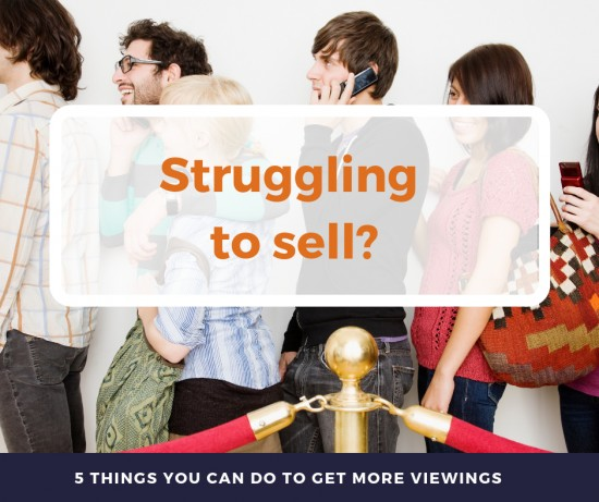 Struggling to Sell?  5 things you can do to try and get more viewings