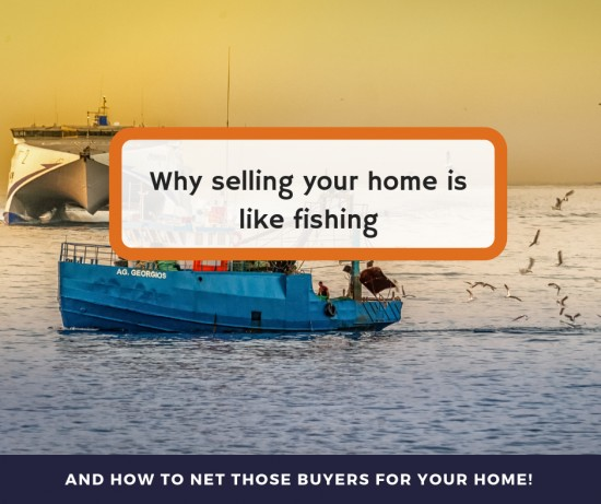 Selling your home is like fishing. The question is, how do you catch the best fish in this sea?